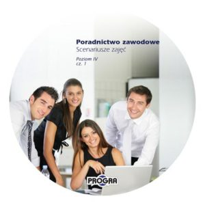 Poradnictwo zawodowe. Scenariusze zajęć. Poziom IV, cz. 1