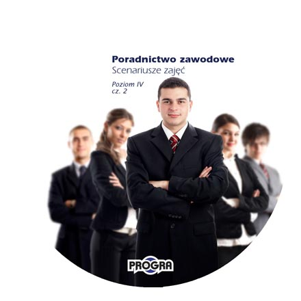 Poradnictwo zawodowe. Scenariusze zajęć. Poziom IV, cz. 2